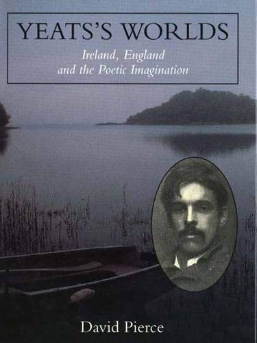 Yeats's Worlds: Ireland, England and the Poetic Imagination (0300063237) by David Pierce