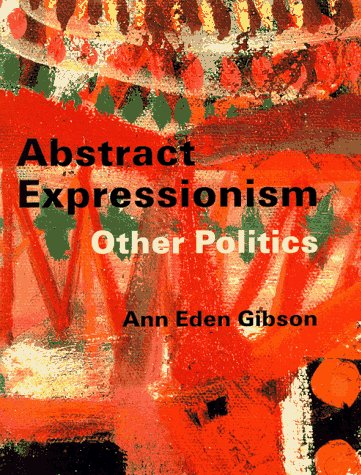 Abstract Expressionism: Other Politics: Gibson, Professor Ann Eden