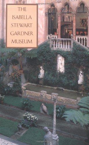 The Isabella Stewart Gardner Museum: A Companion Guide and History: Isabella Stewart Gardner Museum...