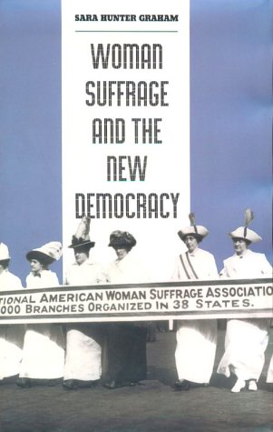 Woman Suffrage and the New Democracy: Professor Sara Hunter Graham