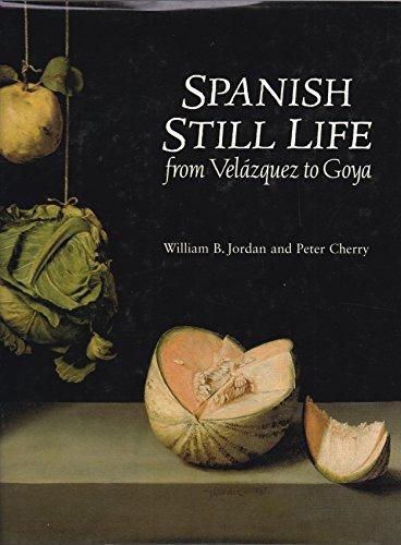 Spanish Still Life from Velazquez to Goya: Jordan, Mr. William