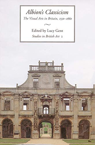 Albion's Classicism: The Visual Arts in Britain, 1550-1660.: Gent, Lucy (ed)