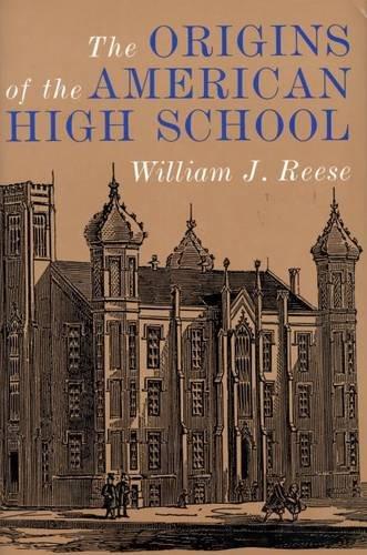 9780300063844: The Origins of the American High School