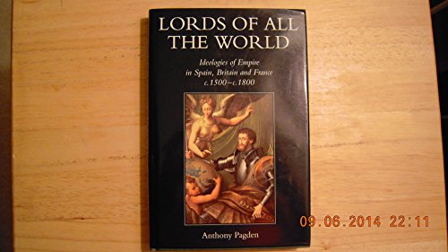 Lords of All the Worlds : Ideologies of Empire in Spain, Britain and France c.1500-c.1850: Pagden, ...