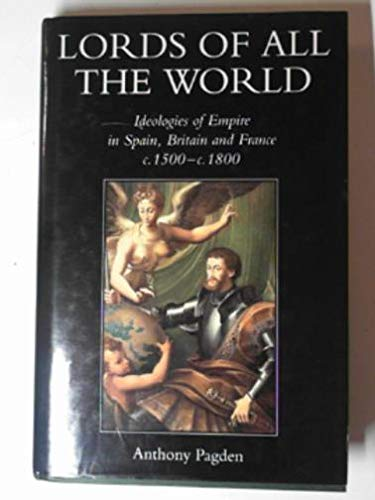9780300064155: Lords of all the World: Ideologies of Empire in Spain, Britain and France c.1500-c.1800