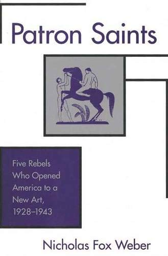 9780300064483: Patron Saints: Five Rebels Who Opened America to a New Art, 1928-1943