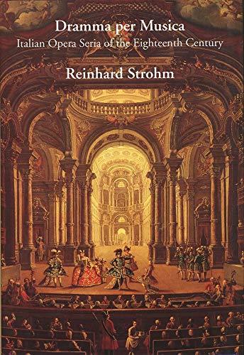 9780300064544: Dramma per Musica: Italian Opera Seria of the Eighteenth Century