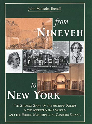 From Nineveh to New York: The Strange Story of the Assyrian Reliefs in the Metropolitan Museum an...