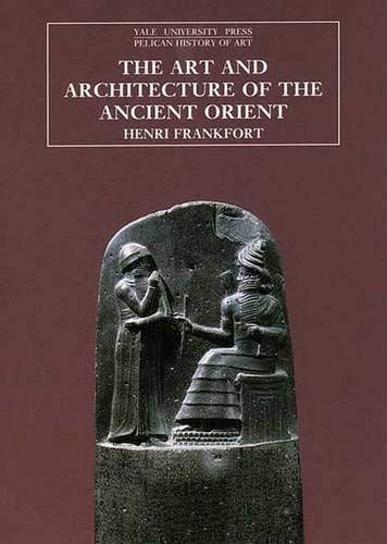 The Art and Architecture of the Ancient Orient (The Yale University Press Pelican History of Art)