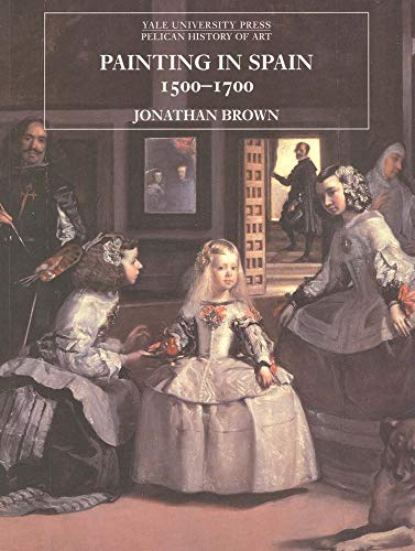 9780300064742: Painting in Spain, 1500-1700 (The Yale University Press Pelican History)