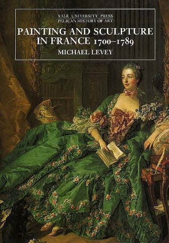 9780300064940: Painting and Sculpture in France 1700-1789 (Pelican History of Art)