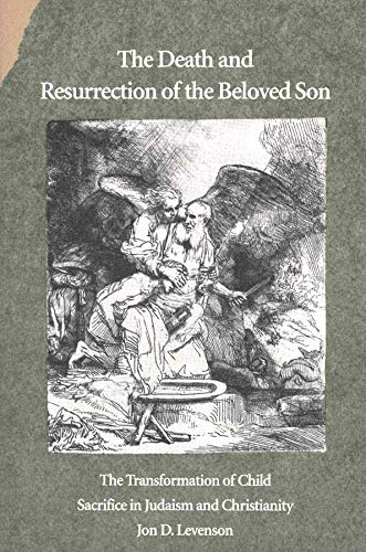 9780300065114: The Death and Resurrection of the Beloved Son: The Transformation of Child Sacrifice in Judaism and Christianity