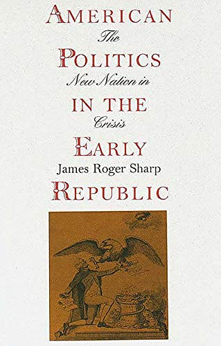 9780300065190: American Politics in the Early Republic: The New Nation in Crisis