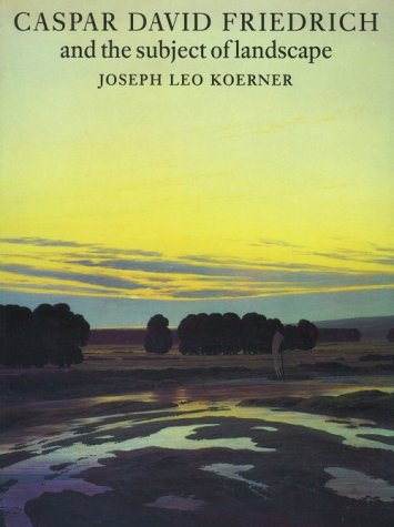 CASPER DAVID FRIEDRICH and the Subject of Landscape