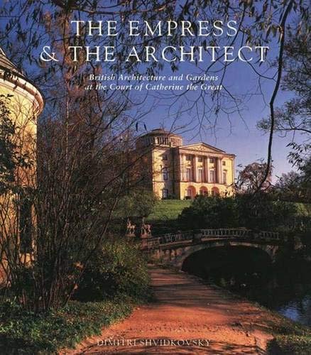 9780300065640: The Empress & the Architect: British Architecture and Gardens at the Court of Catherine the Great