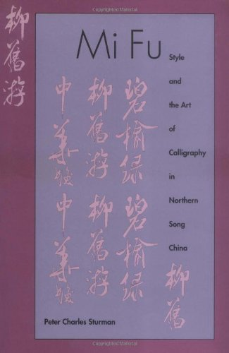 9780300065695: Mi Fu: Style and the Art of Calligraphy in Northern Song China