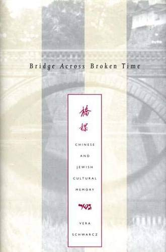 Bridge Across Broken Time: Chinese and Jewish Cultural Memory.: Schwarcz, Vera.