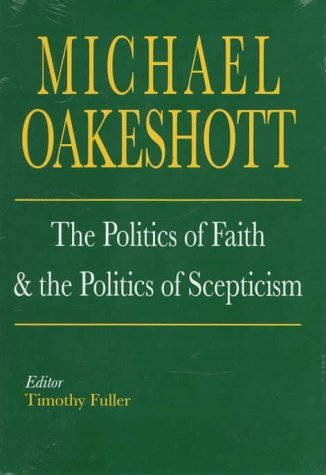 9780300066258: The Politics of Faith and the Politics of Scepticism (Selected Writings of Michael Oakeshott)