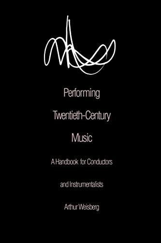 9780300066555: Performing Twentieth-Century Music: A Handbook for Conductors and Instrumentalists