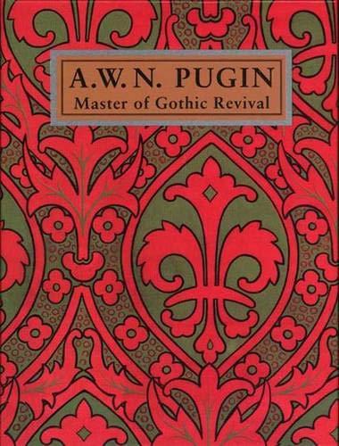 A. W. N. Pugin: Master of Gothic Revival Paul Atterbury