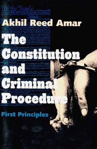 The Constitution and Criminal Procedure: First Principles: Amar, Akhil Reed