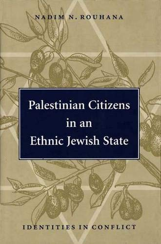 Palestinian Citizens in an Ethnic Jewish State: Identities in Conflict: Nadim N. Rouhana