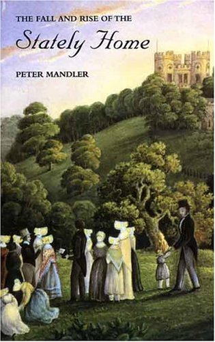 The Fall and Rise of the Stately Home: Mandler, Mr. Peter