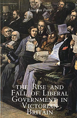 9780300067187: The Rise and Fall of Liberal Government in Victorian Britain