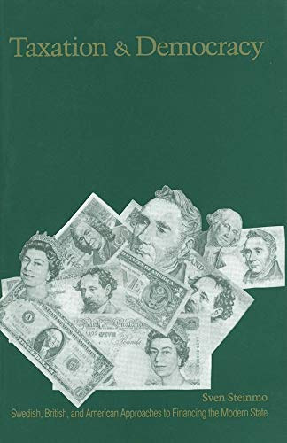 9780300067217: Taxation and Democracy: Swedish, British and American Approaches to Financing the Modern State