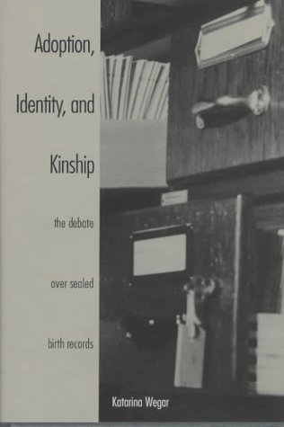 9780300067590: Adoption, Identity, and Kinship: The Debate over Sealed Birth Records