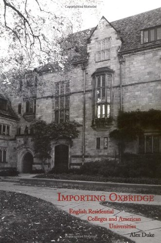 Importing Oxbridge: English Residential Colleges and American Universities: Duke, Alex