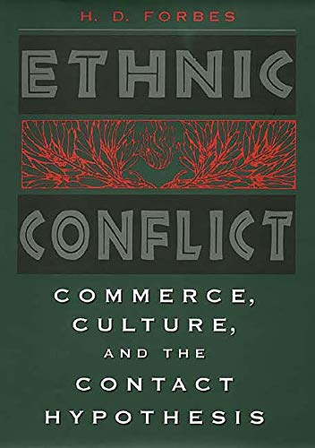Ethnic conflict : commerce, culture, and the contact hypothesis.: Forbes, H.D.