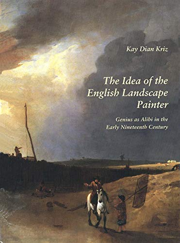 9780300068337: The Idea of the English Landscape Painter: Genius as Alibi in the Early Nineteenth Century (The Paul Mellon Centre for Studies in British Art)
