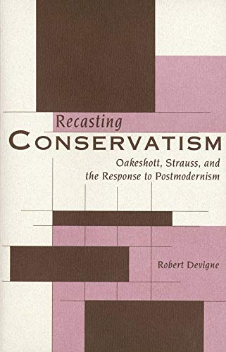 9780300068689: Recasting Conservatism: Oakeshott, Strauss, and the Response to Postmodernism