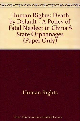 Death by Default: A Policy of Fatal Neglect in China's State Orphanages: Watch, Human Right