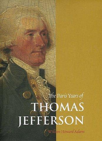 The Paris Years of Thomas Jefferson: William Howard Adams