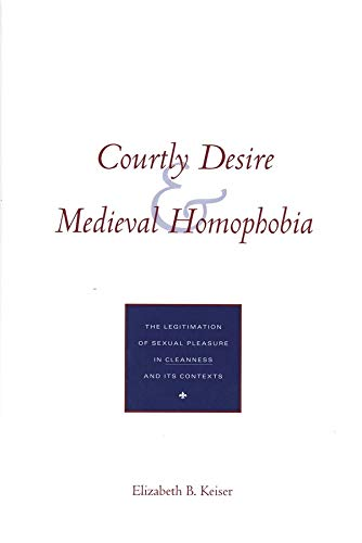 Courtly Desire and Medieval Homophobia: The Legitimation of Sexual Pleasure in `Cleanness` and Its ...