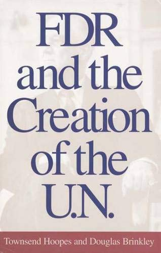 FDR and the Creation of the U.N.: Brinkley, Douglas; Hoopes, Townsend