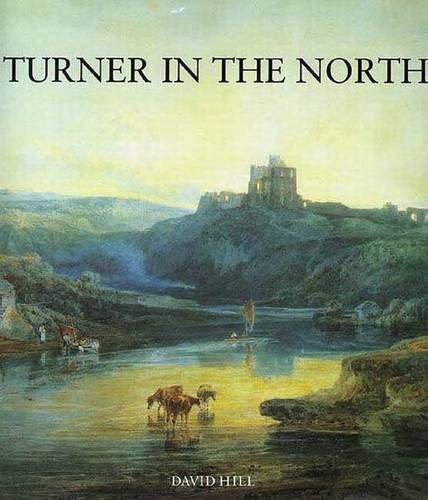 Turner in the North: A Tour Through Derbyshire, Yorkshire, Durham, Northumberland, the Scottish B...