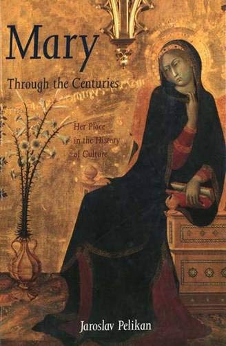 9780300069518: Mary Through the Centuries: Her Place in the History of Culture