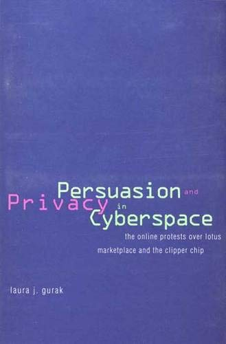 Persuasion and Privacy in Cyberspace: The Online Protests over Lotus MarketPlace and the Clipper ...
