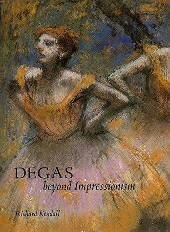 Degas: Beyond Impressionism (National Gallery London Publications): Kendall, Mr. Richard