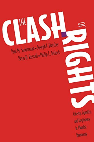 The clash of rights : liberty, equality, and legitimacy in pluralist democracy.: Sniderman, Paul M.
