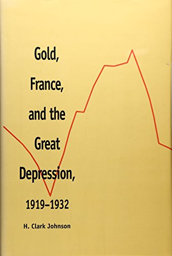 Gold, France, and the Great Depression, 1919-1932 (Hardback): H.Clark Johnson