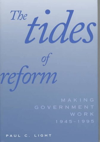 The Tides of Reform: Making Government Work, 1945-1995 (Hardback): Paul Charles Light