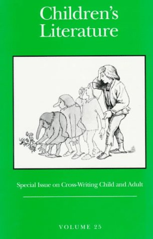 Children's Literature: Volume 25, Special Issue on Cross-Writing Child and Adult (Children&#...