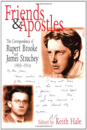 Friends and Apostles: The Correspondence of Rupert Brooke and James Strachey, 1905-1914: Strachey, ...