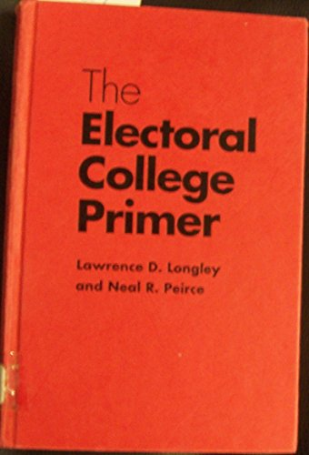 The Electoral College Primer (Yale Fastback Series): Longley, Professor Lawrence D., Peirce, Mr. ...