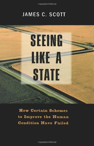9780300070163: Seeing Like a State: How Certain Schemes to Improve the Human Condition Have Failed (Yale Agrarian Studies)
