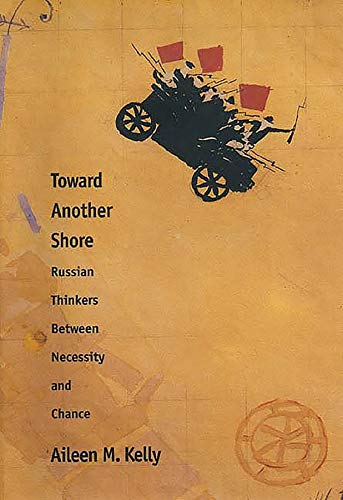 Toward Another Shore: Russian Thinkers Between Necessity: Kelly, Aileen M.